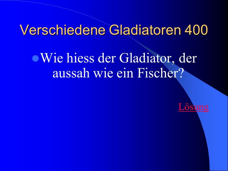 Verschiedene Gladiatoren 400 Wie hiess der Gladiator, der aussah wie ein Fischer Lösung