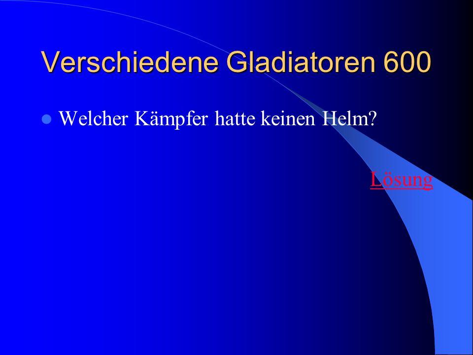 Verschiedene Gladiatoren 600 Welcher Kämpfer hatte keinen Helm? Lösung