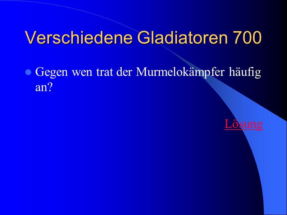 Verschiedene Gladiatoren 700 Gegen wen trat der Murmelokämpfer häufig an? Lösung