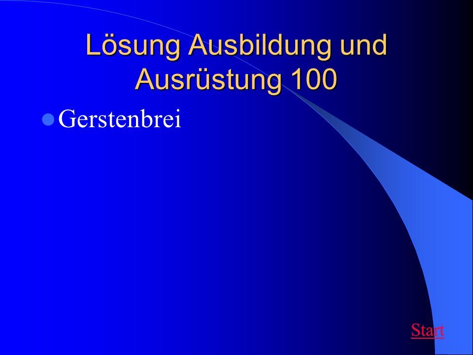 Lösung Ausbildung und Ausrüstung 100 Gerstenbrei Start