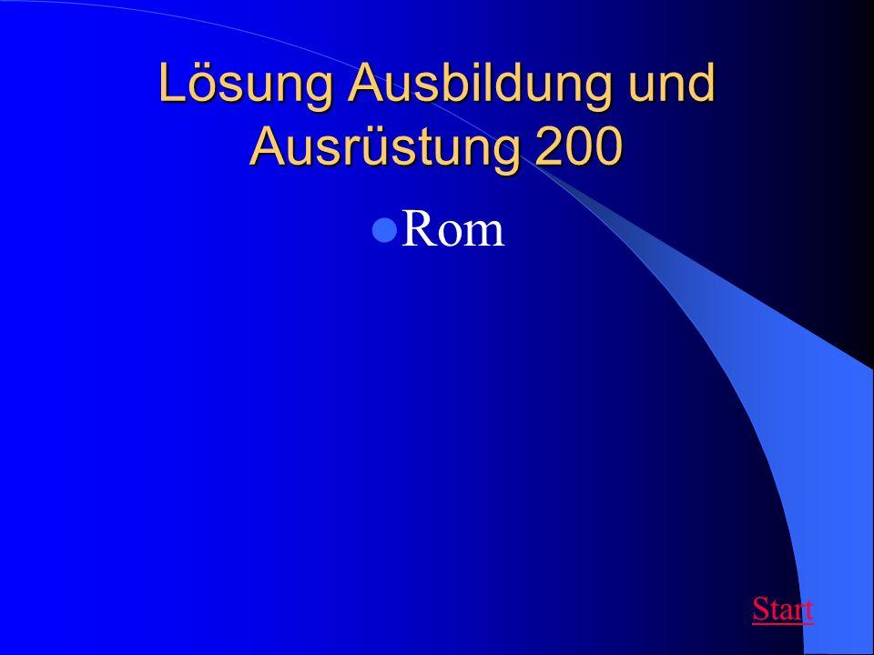 Lösung Ausbildung und Ausrüstung 200 Rom Start