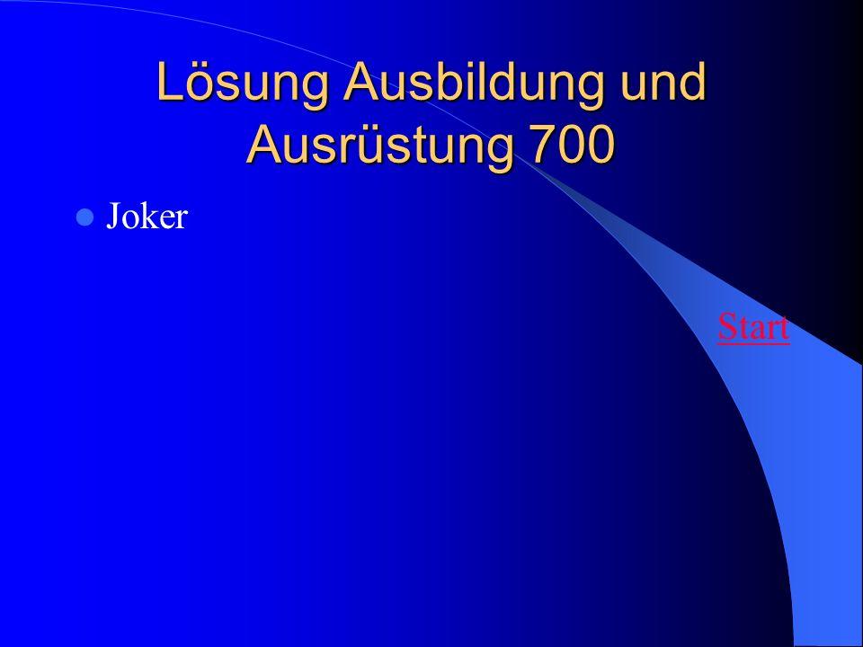 Lösung Ausbildung und Ausrüstung 700 Joker Start