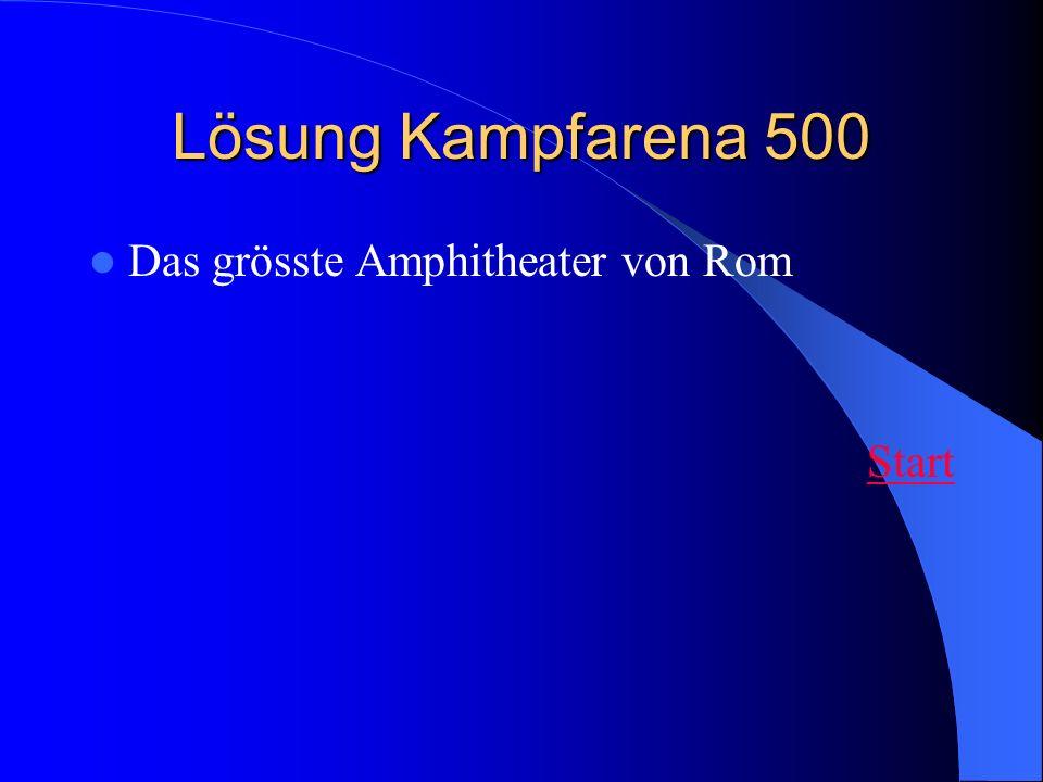 Lösung Kampfarena 500 Das grösste Amphitheater von Rom Start