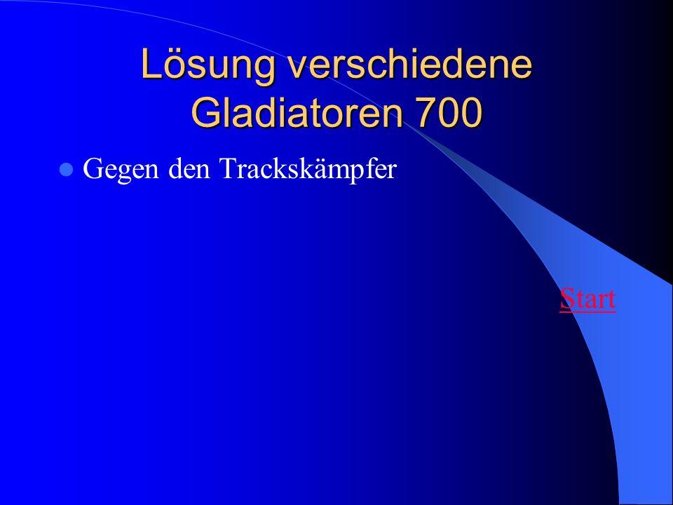 Lösung verschiedene Gladiatoren 700 Gegen den Trackskämpfer Start