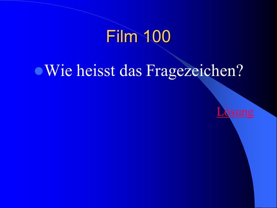 Film 100 Wie heisst das Fragezeichen? Lösung