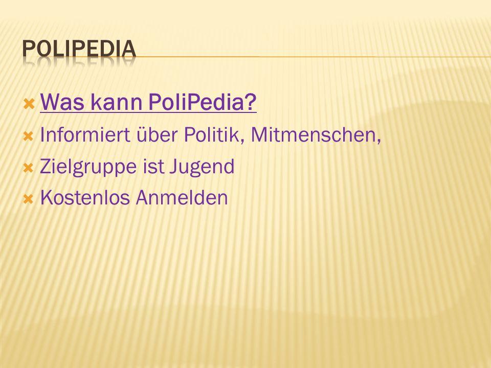  Was kann PoliPedia?  Informiert über Politik, Mitmenschen,  Zielgruppe ist Jugend  Kostenlos Anmelden