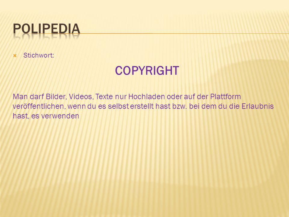  Stichwort: COPYRIGHT Man darf Bilder, Videos, Texte nur Hochladen oder auf der Plattform veröffentlichen, wenn du es selbst erstellt hast bzw.