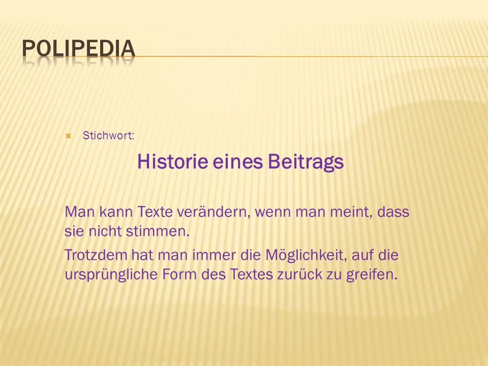 Stichwort: Historie eines Beitrags Man kann Texte verändern, wenn man meint, dass sie nicht stimmen. Trotzdem hat man immer die Möglichkeit, auf die