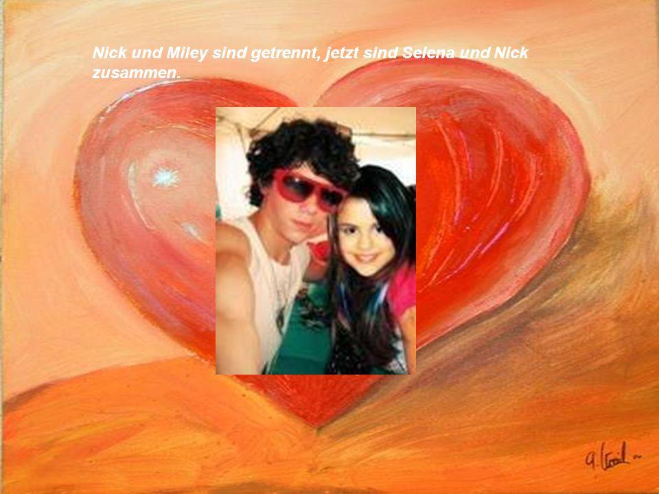 Nick und Miley sind getrennt, jetzt sind Selena und Nick zusammen.