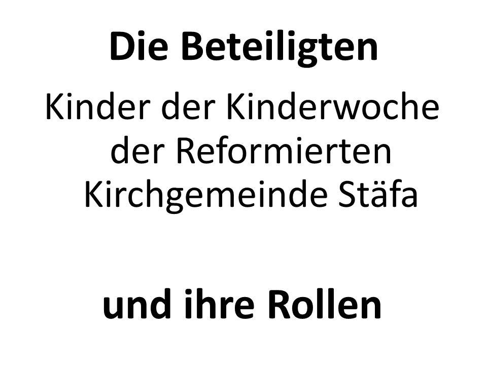Die Beteiligten Kinder der Kinderwoche der Reformierten Kirchgemeinde Stäfa und ihre Rollen
