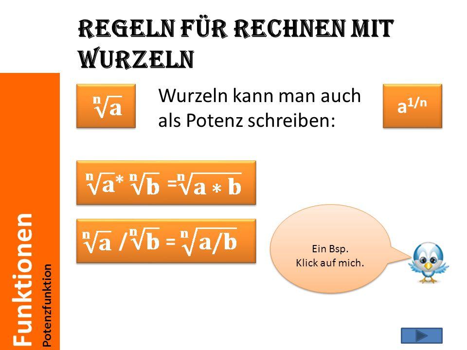 Funktionen Potenzfunktion Beispiel n √a * n √b = n √a *b Auch hier kann man gut sehen, dass die Regeln zutreffend sind.