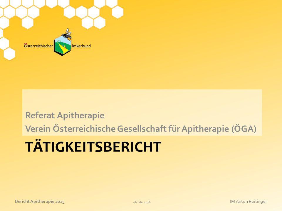 06: Mai 2016 Bericht Apitherapie 2015IM Anton Reitinger TÄTIGKEITSBERICHT Referat Apitherapie Verein Österreichische Gesellschaft für Apitherapie (ÖGA)