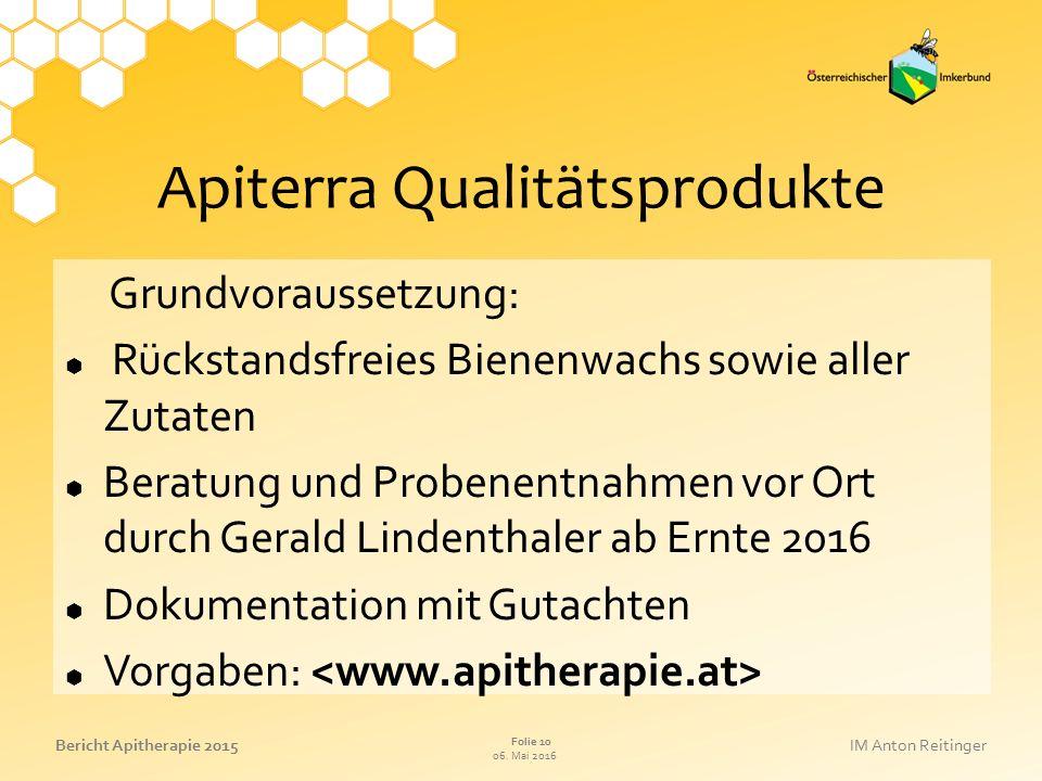 06. Mai 2016 Folie 10 Bericht Apitherapie 2015IM Anton Reitinger Apiterra Qualitätsprodukte Grundvoraussetzung:  Rückstandsfreies Bienenwachs sowie a