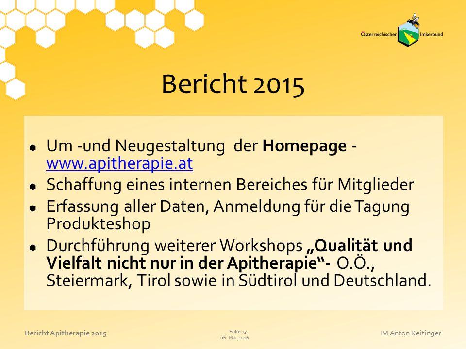 06. Mai 2016 Folie 13 Bericht Apitherapie 2015IM Anton Reitinger Bericht 2015  Um -und Neugestaltung der Homepage - www.apitherapie.at www.apitherapi
