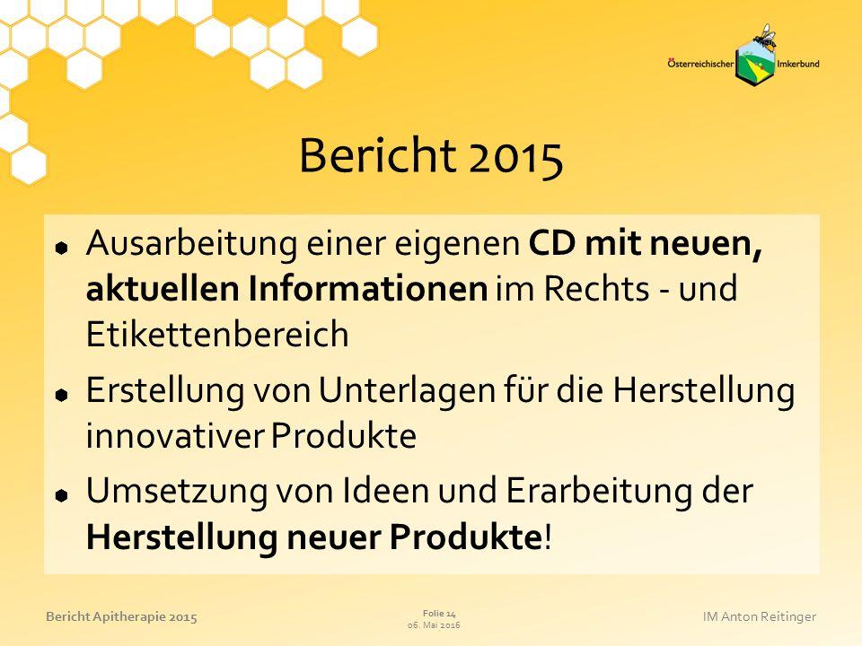 06. Mai 2016 Folie 14 Bericht Apitherapie 2015IM Anton Reitinger Bericht 2015  Ausarbeitung einer eigenen CD mit neuen, aktuellen Informationen im Re