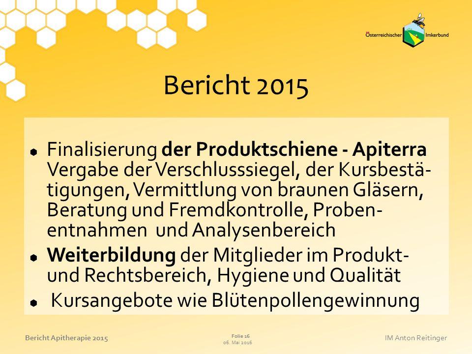 06. Mai 2016 Folie 16 Bericht Apitherapie 2015IM Anton Reitinger Bericht 2015  Finalisierung der Produktschiene - Apiterra Vergabe der Verschlusssieg