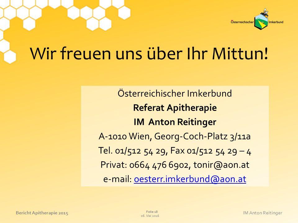 06. Mai 2016 Folie 18 Bericht Apitherapie 2015IM Anton Reitinger Wir freuen uns über Ihr Mittun.
