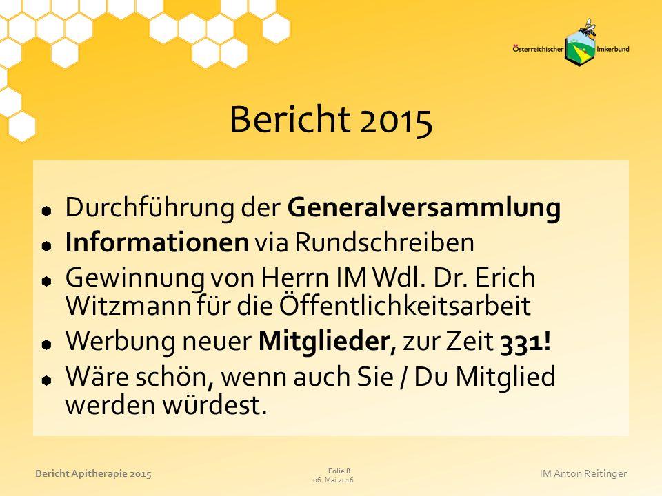 06. Mai 2016 Folie 8 Bericht Apitherapie 2015IM Anton Reitinger Bericht 2015  Durchführung der Generalversammlung  Informationen via Rundschreiben 