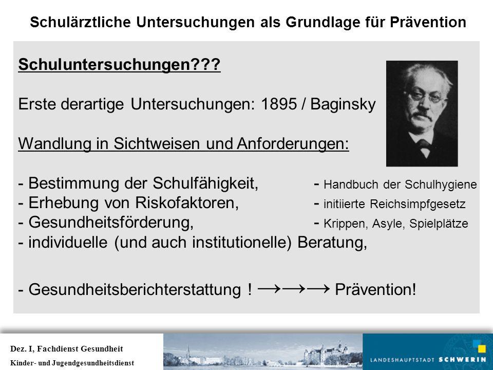 Schuluntersuchungen??? Erste derartige Untersuchungen: 1895 / Baginsky Wandlung in Sichtweisen und Anforderungen: - Bestimmung der Schulfähigkeit, - H