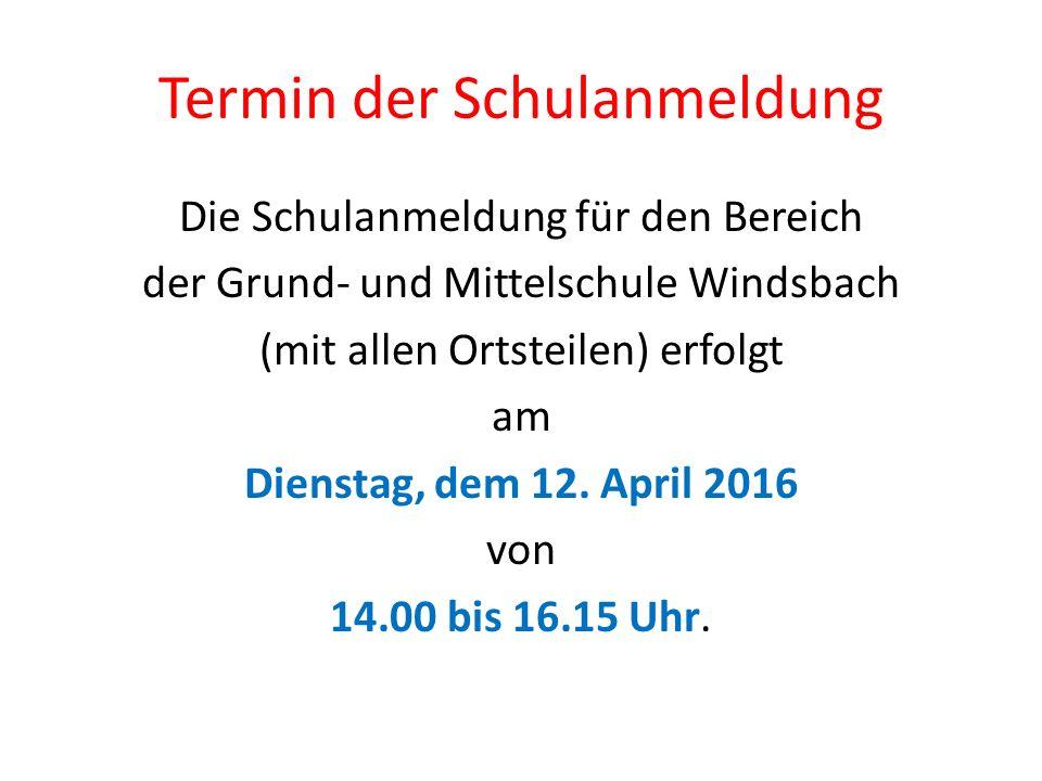 Termin der Schulanmeldung Die Schulanmeldung für den Bereich der Grund- und Mittelschule Windsbach (mit allen Ortsteilen) erfolgt am Dienstag, dem 12.