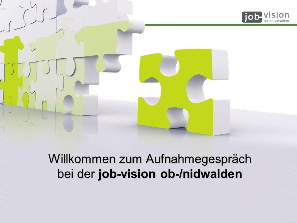 20.02.2014/LT 1 Willkommen zum Aufnahmegespräch bei der job-vision ob-/nidwalden
