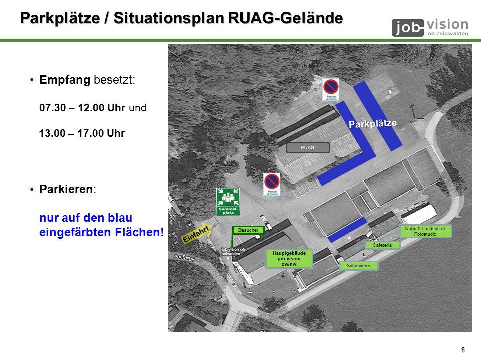 © job-vision 2008 - 2014 8 Parkplätze / Situationsplan RUAG-Gelände Empfang besetzt: 07.30 – 12.00 Uhr und 13.00 – 17.00 Uhr Parkieren: nur auf den blau eingefärbten Flächen.