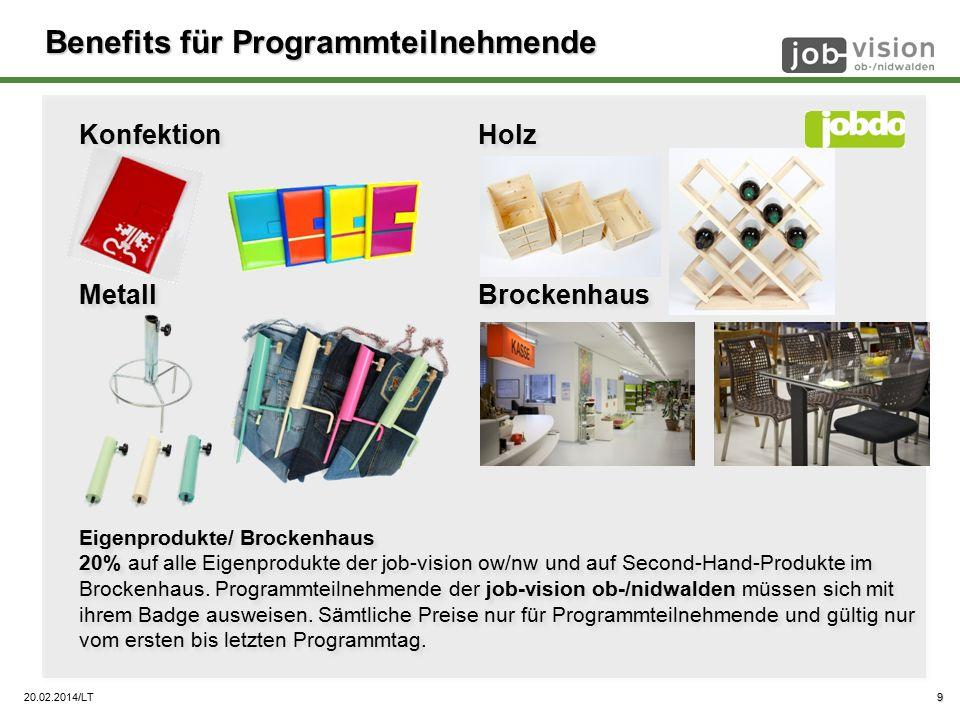 20.02.2014/LT Benefits für Programmteilnehmende Konfektion Holz Metall Brockenhaus Eigenprodukte/ Brockenhaus 20% auf alle Eigenprodukte der job-vision ow/nw und auf Second-Hand-Produkte im Brockenhaus.