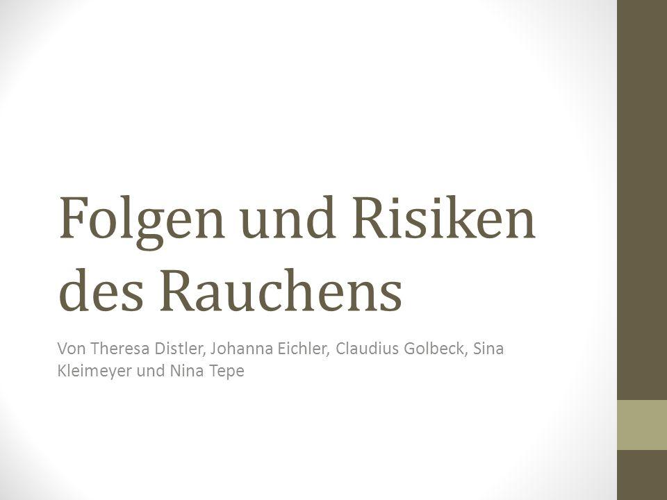 Folgen und Risiken des Rauchens Von Theresa Distler, Johanna Eichler, Claudius Golbeck, Sina Kleimeyer und Nina Tepe