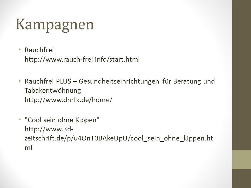 Kampagnen Rauchfrei http://www.rauch-frei.info/start.html Rauchfrei PLUS – Gesundheitseinrichtungen für Beratung und Tabakentwöhnung http://www.dnrfk.de/home/ Cool sein ohne Kippen http://www.3d- zeitschrift.de/p/u4OnT0BAkeUpU/cool_sein_ohne_kippen.ht ml