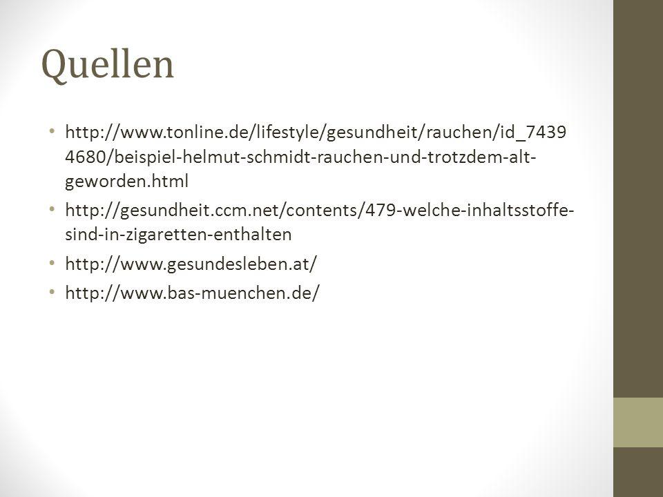 Quellen http://www.tonline.de/lifestyle/gesundheit/rauchen/id_7439 4680/beispiel-helmut-schmidt-rauchen-und-trotzdem-alt- geworden.html http://gesundheit.ccm.net/contents/479-welche-inhaltsstoffe- sind-in-zigaretten-enthalten http://www.gesundesleben.at/ http://www.bas-muenchen.de/