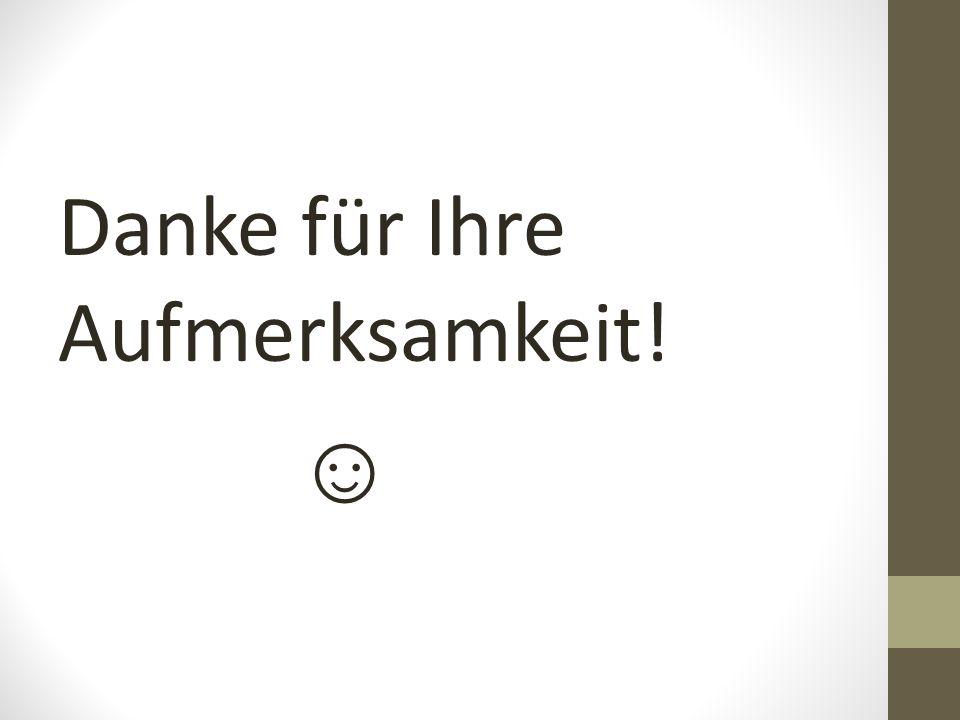 Danke für Ihre Aufmerksamkeit! ☺
