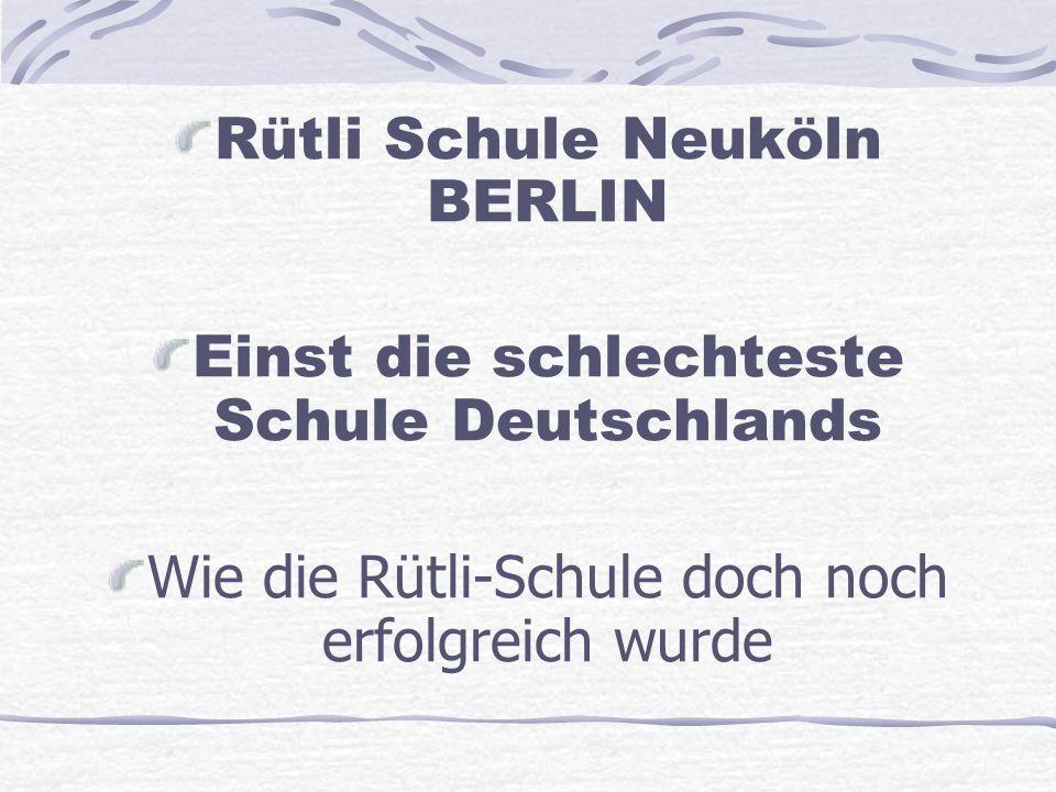 Rütli Schule Neuköln BERLIN Einst die schlechteste Schule Deutschlands Wie die Rütli-Schule doch noch erfolgreich wurde