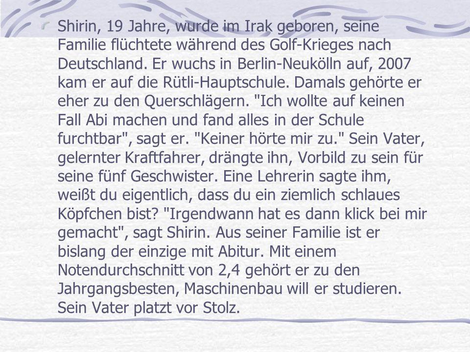 Shirin, 19 Jahre, wurde im Irak geboren, seine Familie flüchtete während des Golf-Krieges nach Deutschland.