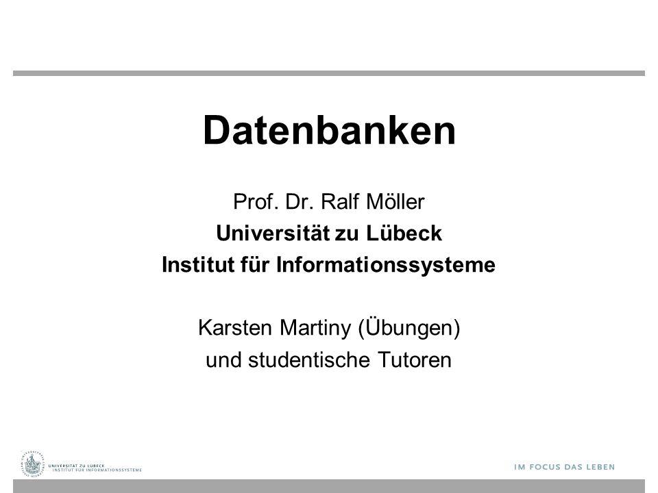 Datenbanken Prof. Dr. Ralf Möller Universität zu Lübeck Institut für Informationssysteme Karsten Martiny (Übungen) und studentische Tutoren