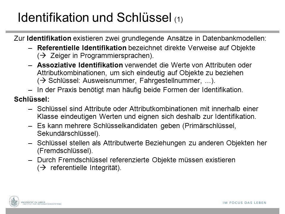 Identifikation und Schlüssel (1) Zur Identifikation existieren zwei grundlegende Ansätze in Datenbankmodellen: –Referentielle Identifikation bezeichne