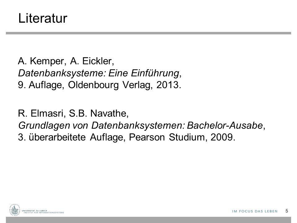 Literatur A. Kemper, A. Eickler, Datenbanksysteme: Eine Einführung, 9. Auflage, Oldenbourg Verlag, 2013. R. Elmasri, S.B. Navathe, Grundlagen von Date