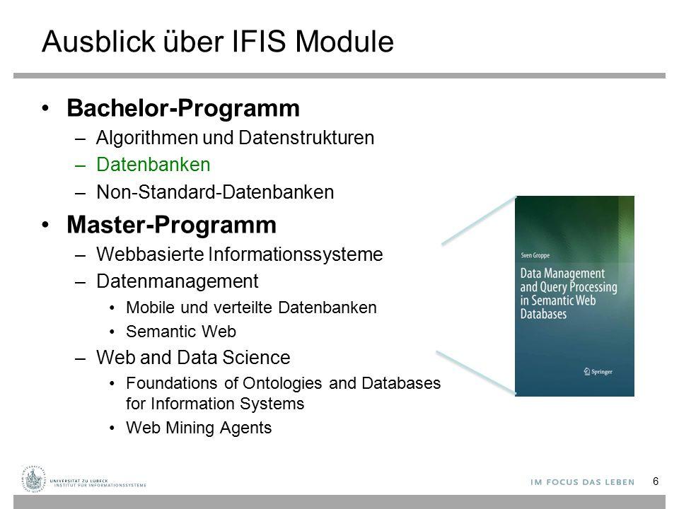 Ausblick über IFIS Module Bachelor-Programm –Algorithmen und Datenstrukturen –Datenbanken –Non-Standard-Datenbanken Master-Programm –Webbasierte Infor
