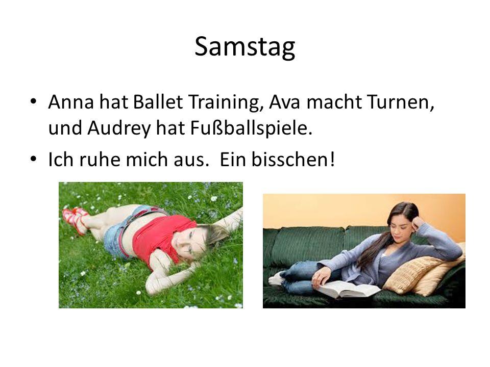 Samstag Anna hat Ballet Training, Ava macht Turnen, und Audrey hat Fußballspiele.