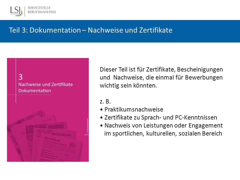 Teil 3: Dokumentation – Nachweise und Zertifikate Dieser Teil ist für Zertifikate, Bescheinigungen und Nachweise, die einmal für Bewerbungen wichtig sein könnten.