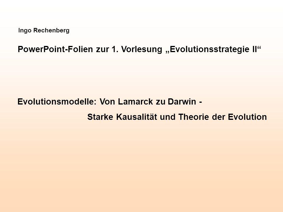"""Ingo Rechenberg PowerPoint-Folien zur 1. Vorlesung """"Evolutionsstrategie II"""" Evolutionsmodelle: Von Lamarck zu Darwin - Starke Kausalität und Theorie d"""