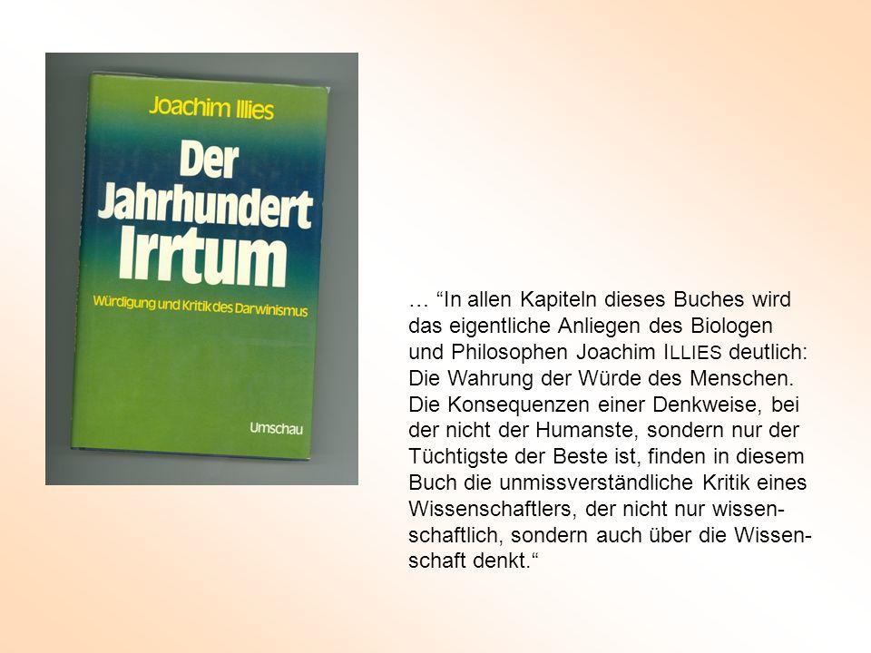 """… """"In allen Kapiteln dieses Buches wird das eigentliche Anliegen des Biologen und Philosophen Joachim I LLIES deutlich: Die Wahrung der Würde des Mens"""