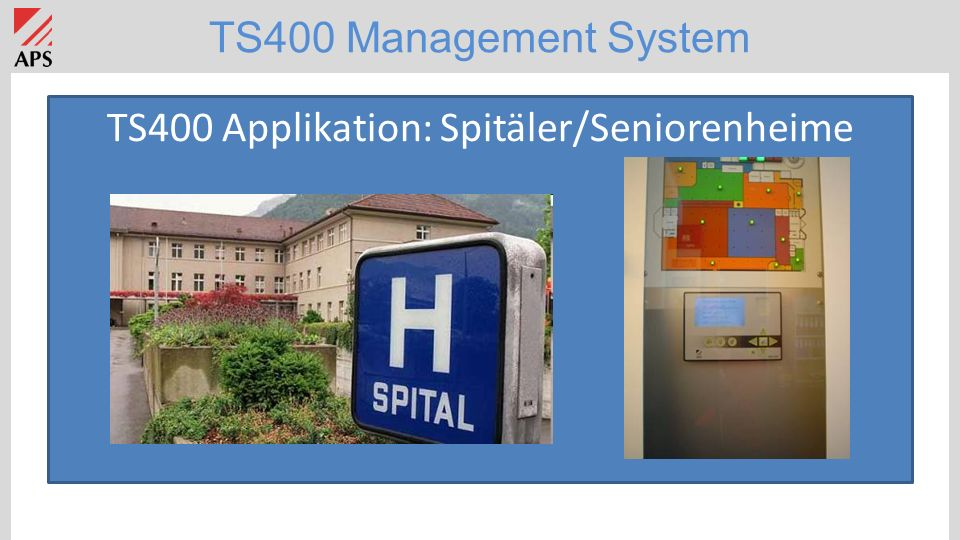 TS400 Management System TS400 Applikation: Spitäler/Seniorenheime