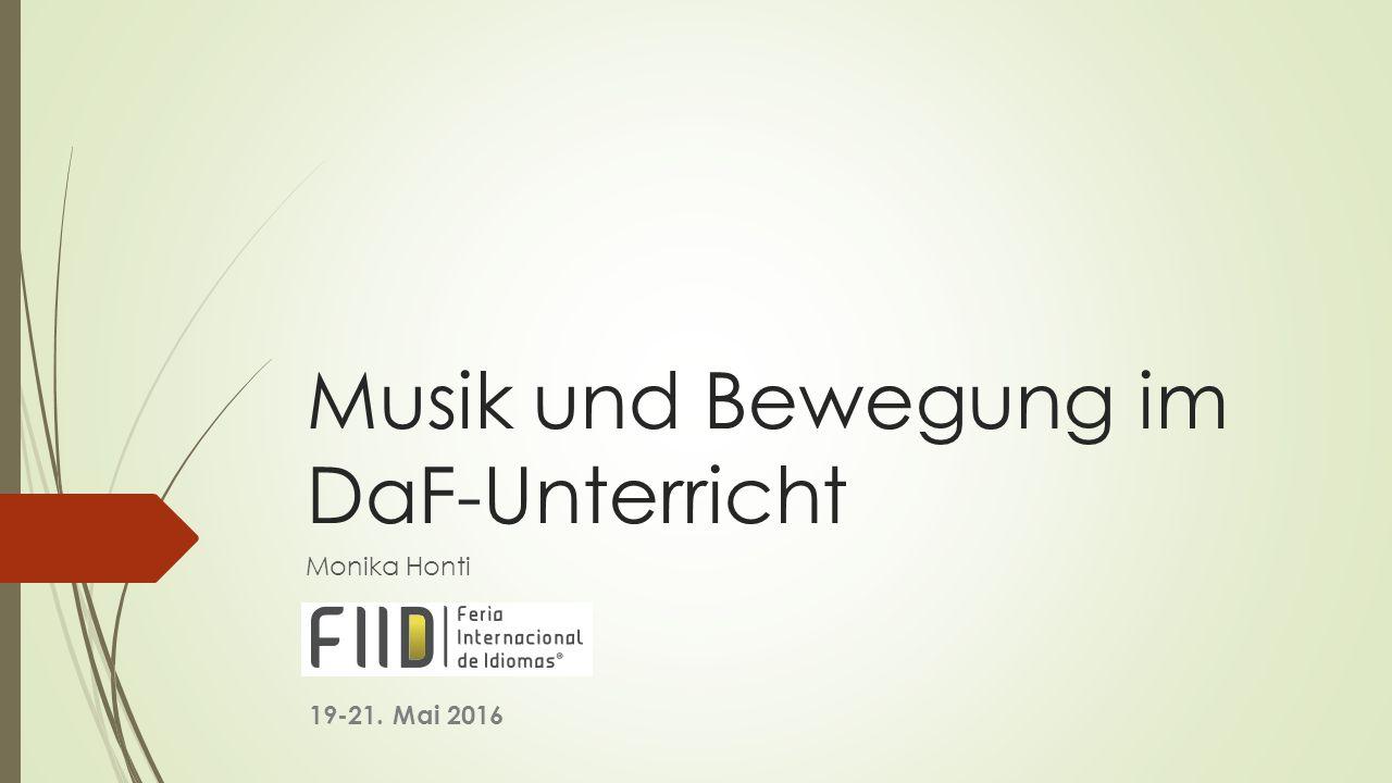 Musik und Bewegung im DaF-Unterricht Monika Honti 19-21. Mai 2016