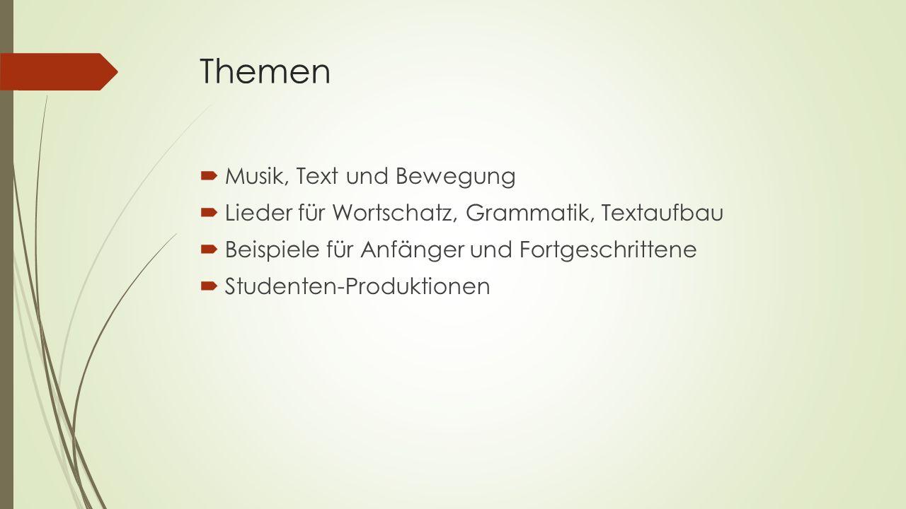 Themen  Musik, Text und Bewegung  Lieder für Wortschatz, Grammatik, Textaufbau  Beispiele für Anfänger und Fortgeschrittene  Studenten-Produktione