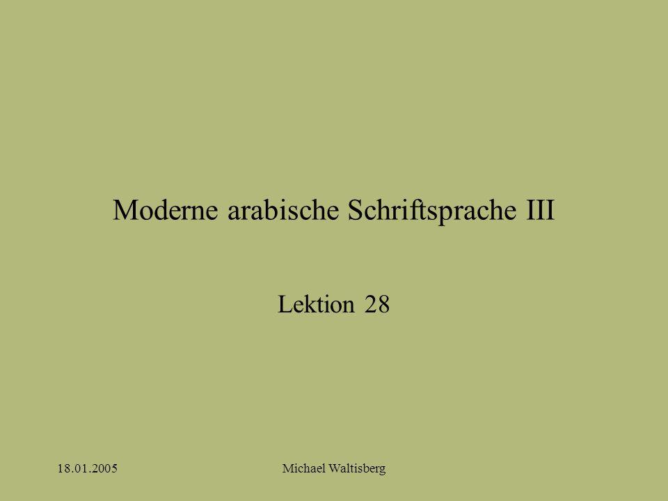 18.01.2005Michael Waltisberg Moderne arabische Schriftsprache III Lektion 28