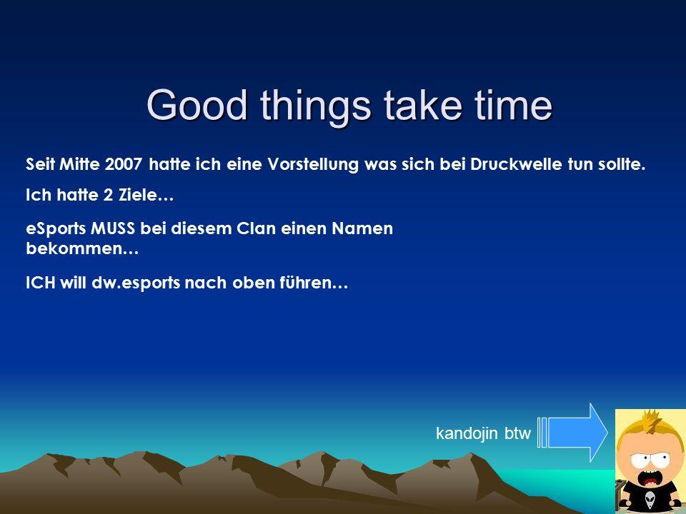Good things take time Seit Mitte 2007 hatte ich eine Vorstellung was sich bei Druckwelle tun sollte.