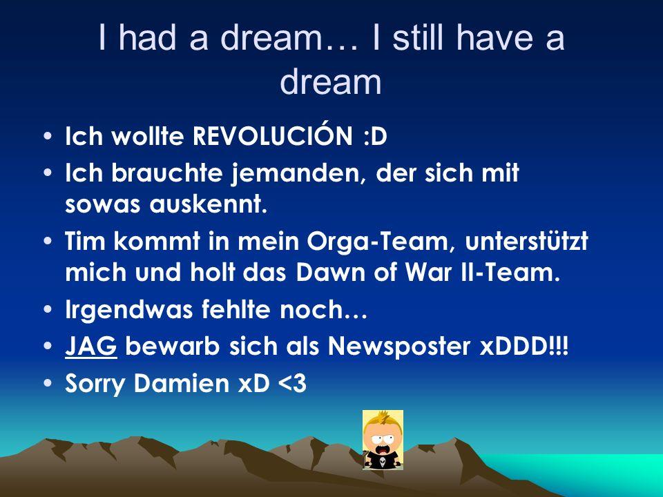 I had a dream… I still have a dream Ich wollte REVOLUCIÓN :D Ich brauchte jemanden, der sich mit sowas auskennt.
