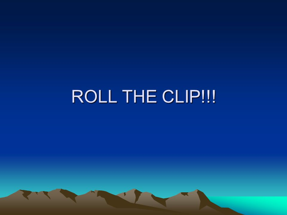 ROLL THE CLIP!!!