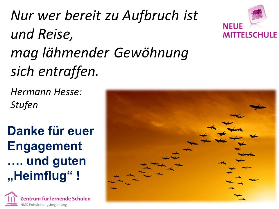 """Danke für euer Engagement …. und guten """"Heimflug"""" ! Nur wer bereit zu Aufbruch ist und Reise, mag lähmender Gewöhnung sich entraffen. Hermann Hesse: S"""