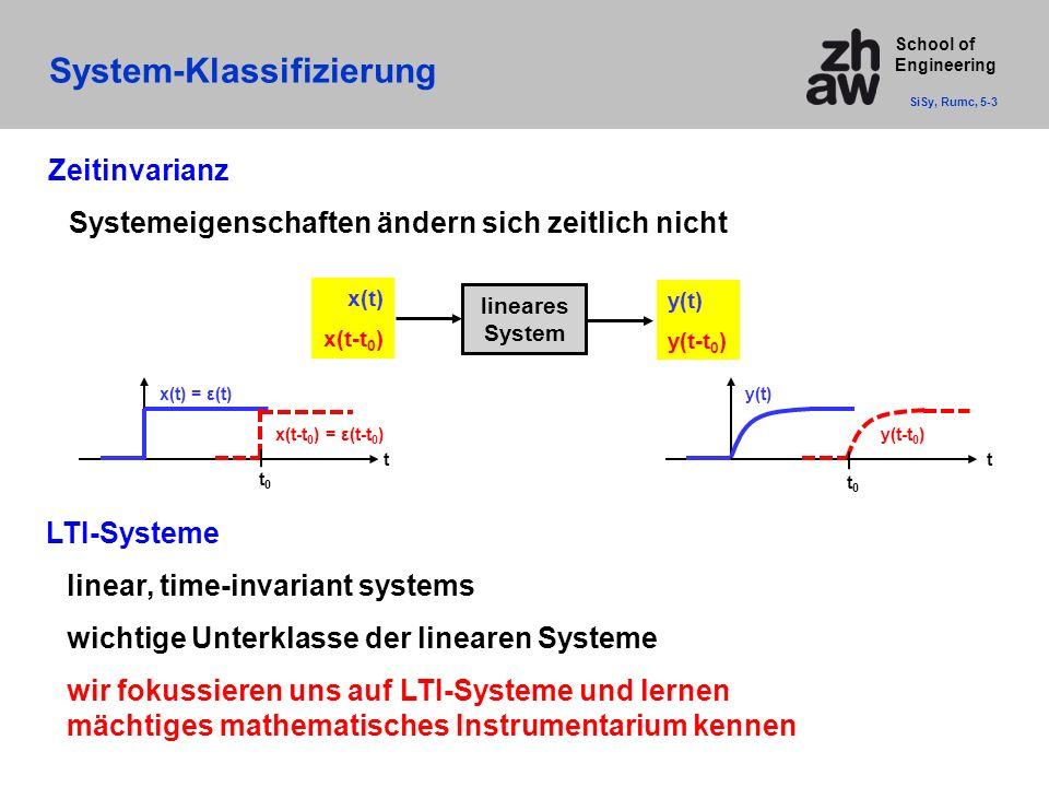 School of Engineering System-Klassifizierung SiSy, Rumc, 5-3 Zeitinvarianz Systemeigenschaften ändern sich zeitlich nicht LTI-Systeme linear, time-inv